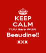 KEEP CALM YOU Have WON  Beaudine!! xxx - Personalised Poster A4 size