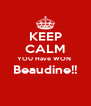 KEEP CALM YOU Have WON  Beaudine!!  - Personalised Poster A4 size