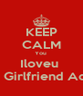 KEEP CALM You  Iloveu  My Girlfriend Adail - Personalised Poster A4 size