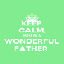 KEEP CALM, YOU IS A WONDERFUL FATHER  - Personalised Poster A4 size