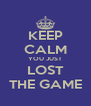 KEEP CALM YOU JUST LOST THE GAME - Personalised Poster A4 size