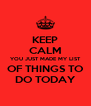 KEEP CALM YOU JUST MADE MY LIST OF THINGS TO DO TODAY - Personalised Poster A4 size