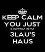 KEEP CALM YOU JUST STEPPED INTO 3LAU'S HAUS - Personalised Poster A4 size