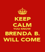 KEEP CALM YOU KNOW BRENDA B. WILL COME - Personalised Poster A4 size