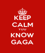 KEEP CALM YOU KNOW GAGA - Personalised Poster A4 size