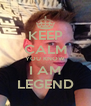 KEEP CALM YOU KNOW I AM LEGEND - Personalised Poster A4 size
