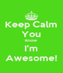 Keep Calm You Know I'm Awesome! - Personalised Poster A4 size