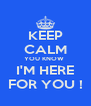 KEEP CALM YOU KNOW  I'M HERE FOR YOU ! - Personalised Poster A4 size