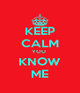 KEEP CALM YOU  KNOW ME - Personalised Poster A4 size