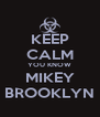KEEP CALM YOU KNOW MIKEY BROOKLYN - Personalised Poster A4 size