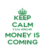 KEEP CALM YOU KNOW MONEY IS COMING - Personalised Poster A4 size