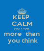KEEP  CALM you know  more  than  you think - Personalised Poster A4 size