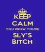 KEEP CALM YOU KNOW YOU'RE SLY'S BITCH - Personalised Poster A4 size