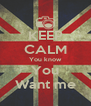 KEEP CALM You know You Want me - Personalised Poster A4 size