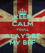 KEEP CALM YOU'LL ALAYS BE MY BFF - Personalised Poster A4 size
