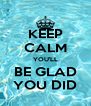 KEEP CALM YOU'LL BE GLAD YOU DID - Personalised Poster A4 size