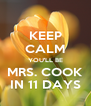 KEEP CALM YOU'LL BE MRS. COOK IN 11 DAYS - Personalised Poster A4 size