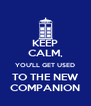 KEEP CALM, YOU'LL GET USED TO THE NEW COMPANION - Personalised Poster A4 size