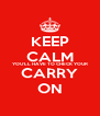 KEEP CALM YOU'LL HAVE TO CHECK YOUR CARRY ON - Personalised Poster A4 size
