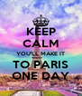 KEEP CALM YOU'LL MAKE IT TO PARIS ONE DAY - Personalised Poster A4 size