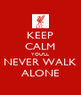 KEEP CALM YOU'LL NEVER WALK ALONE - Personalised Poster A4 size