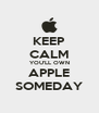 KEEP CALM YOU'LL OWN APPLE SOMEDAY - Personalised Poster A4 size