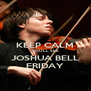 KEEP CALM YOU'LL SEE JOSHUA BELL FRIDAY - Personalised Poster A4 size