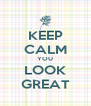 KEEP CALM YOU LOOK GREAT - Personalised Poster A4 size