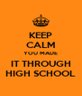 KEEP CALM YOU MADE IT THROUGH HIGH SCHOOL - Personalised Poster A4 size