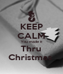 KEEP CALM You made it Thru Christmas  - Personalised Poster A4 size