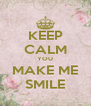 KEEP CALM YOU MAKE ME SMILE - Personalised Poster A4 size