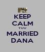 KEEP CALM YOU MARRIED DANA - Personalised Poster A4 size