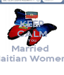 KEEP CALM You Married  Haitian Women  - Personalised Poster A4 size