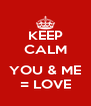 KEEP CALM  YOU & ME = LOVE - Personalised Poster A4 size