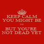 KEEP CALM YOU MIGHT BE 50 BUT YOU'RE  NOT DEAD YET - Personalised Poster A4 size