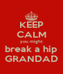 KEEP CALM you might break a hip GRANDAD - Personalised Poster A4 size