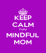 KEEP CALM YOU MINDFUL MOM - Personalised Poster A4 size