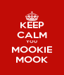 KEEP CALM YOU MOOKIE MOOK - Personalised Poster A4 size