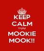 KEEP CALM YOU MOOKIE MOOK!! - Personalised Poster A4 size