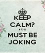 KEEP CALM? YOU MUST BE JOKING - Personalised Poster A4 size