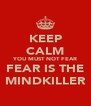 KEEP CALM YOU MUST NOT FEAR FEAR IS THE MINDKILLER - Personalised Poster A4 size