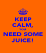 KEEP CALM, YOU NEED SOME JUICE! - Personalised Poster A4 size