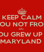 KEEP CALM YOU NOT FROM DC  YOU GREW UP IN MARYLAND  - Personalised Poster A4 size