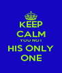 KEEP CALM YOU NOT HIS ONLY ONE - Personalised Poster A4 size
