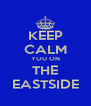 KEEP CALM YOU ON THE EASTSIDE - Personalised Poster A4 size