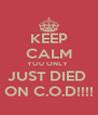 KEEP CALM YOU ONLY  JUST DIED  ON C.O.D!!!! - Personalised Poster A4 size