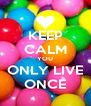 KEEP CALM YOU ONLY LIVE ONCE - Personalised Poster A4 size