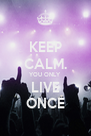 KEEP CALM. YOU ONLY LIVE ONCE - Personalised Poster A4 size
