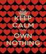 KEEP CALM YOU OWN NOTHING - Personalised Poster A4 size