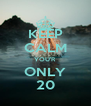 KEEP CALM YOU'R ONLY 20 - Personalised Poster A4 size